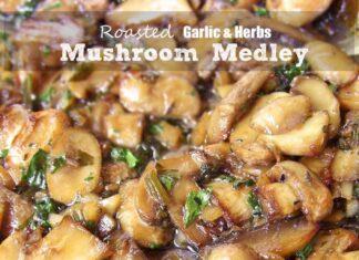 Roasted Garlic & Herb Mushroom Medley Recipe