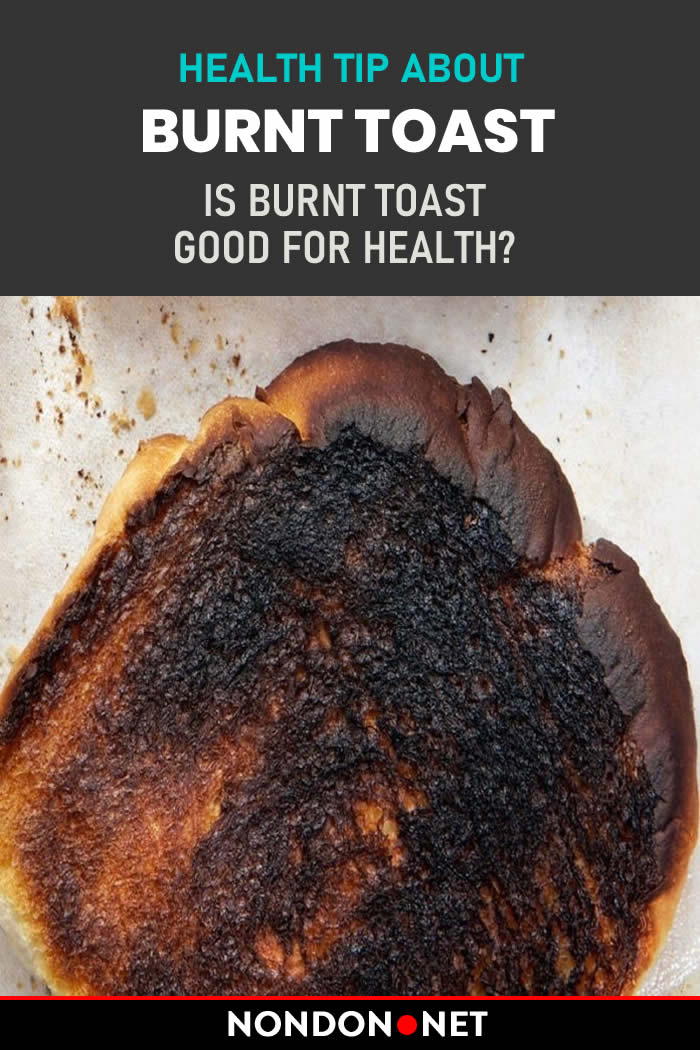 Health Tip-Burnt Toast - Is Burnt Toast Good For Health? A Cambridge University statistician suggested that someone would only be at risk if they consumed 320 slices each day.